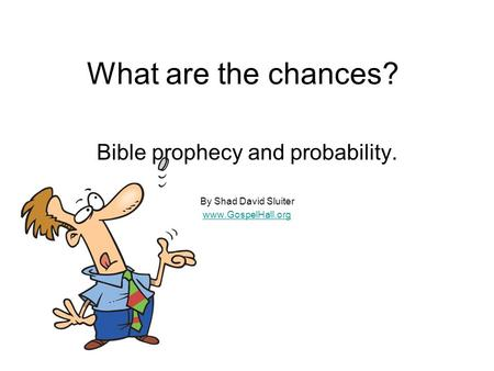 What are the chances? Bible prophecy and probability. By Shad David Sluiter www.GospelHall.org.