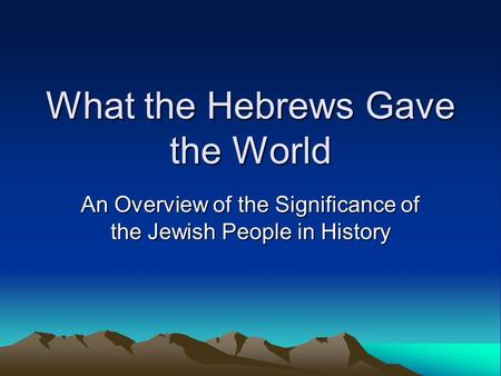 What the Hebrews Gave the World An Overview of the Significance of the Jewish People in History.