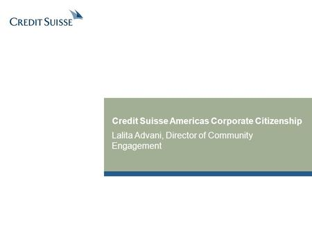 Credit Suisse Americas Corporate Citizenship Lalita Advani, Director of Community Engagement.