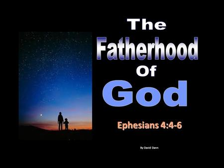 "Ephesians 4:4-6 By David Dann. The Bible refers to God as the ""Father.""The Bible refers to God as the ""Father."""