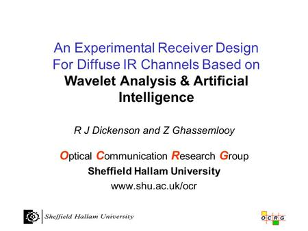 An Experimental Receiver Design For Diffuse IR Channels Based on Wavelet Analysis & Artificial Intelligence R J Dickenson and Z Ghassemlooy O ptical C.