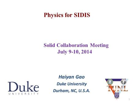 Physics for SIDIS Haiyan Gao Duke University Durham, NC, U.S.A. ( Solid Collaboration Meeting July 9-10, 2014 1.