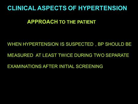 CLINICAL ASPECTS OF HYPERTENSION APPROACH TO THE PATIENT WHEN HYPERTENSION IS SUSPECTED, BP SHOULD BE MEASURED AT LEAST TWICE DURING TWO SEPARATE EXAMINATIONS.