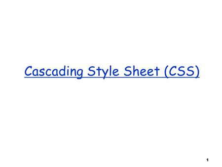 1 Cascading Style Sheet (CSS). 2 Cascading Style Sheets (CSS)  a style defines the appearance of a document element. o E.g., font size, font color etc…