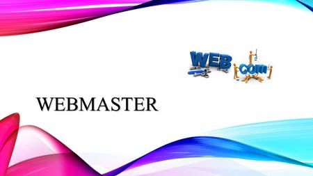 WEBMASTER. WHAT IS A WEBMASTER? A person who manages the information content EX. (Words & Pictures) Organization of a website Manages the computer server.