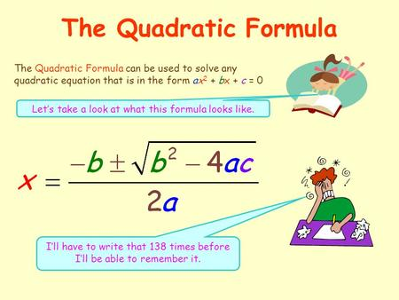 The Quadratic Formula The Quadratic Formula can be used to solve any quadratic equation that is in the form ax2 ax2 + bx bx + c = 0 I'll have to write.