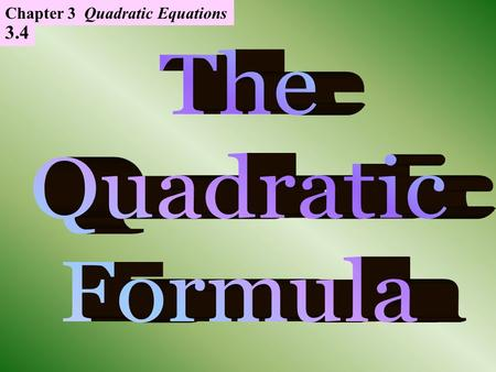 3.4 Chapter 3 Quadratic Equations. x 2 = 49 Solve the following Quadratic equations: 2x 2 – 8 = 40.
