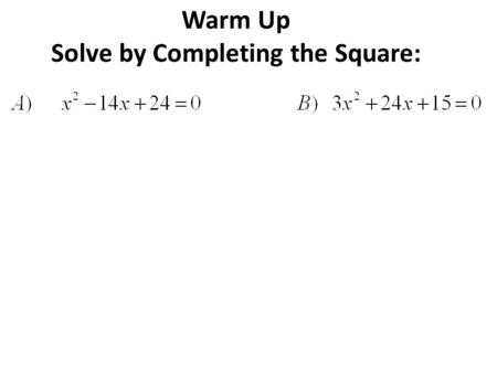 Warm Up Solve by Completing the Square:. Solve Quadratics using the Quadratic Formula Unit 5 Notebook Page 161 Essential Question: How are quadratic equations.