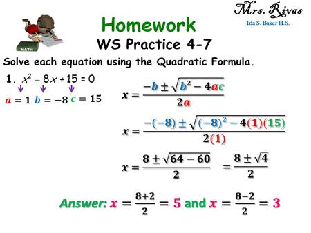 WS Practice 4-7 Mrs. Rivas Ida S. Baker H.S. Solve each equation using the Quadratic Formula.