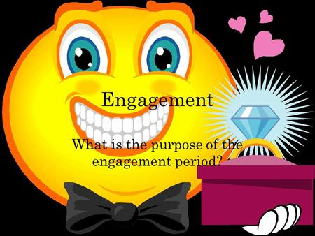 Engagement What is the purpose of the engagement period?