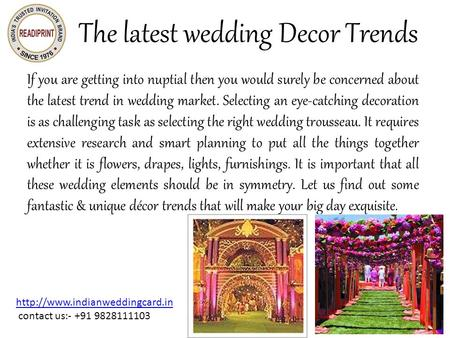 The latest wedding Decor Trends If you are getting into nuptial then you would surely be concerned about the latest trend in wedding market. Selecting.