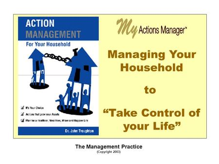 "The Management Practice (Copyright 2003) Managing Your Household ""Take Control of your Life"" to."