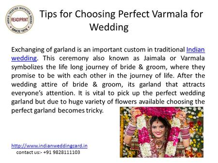 Tips for Choosing Perfect Varmala for Wedding Exchanging of garland is an important custom in traditional Indian wedding. This ceremony also known as Jaimala.