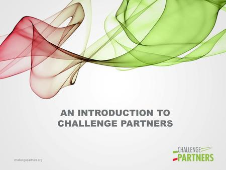 Challengepartners.org AN INTRODUCTION TO CHALLENGE PARTNERS.