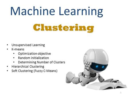 Clustering Machine Learning Unsupervised Learning K-means Optimization objective Random initialization Determining Number of Clusters Hierarchical Clustering.