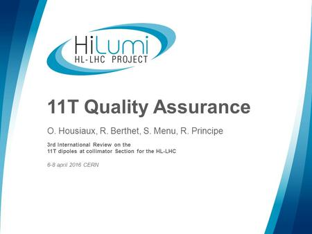 11T Quality Assurance O. Housiaux, R. Berthet, S. Menu, R. Principe 3rd International Review on the 11T dipoles at collimator Section for the HL-LHC 6-8.