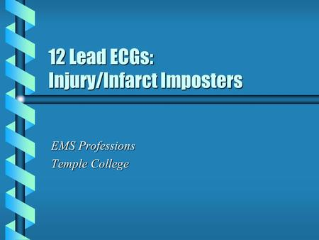12 Lead ECGs: Injury/Infarct Imposters EMS Professions Temple College.
