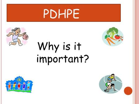 Why is it important? PDHPE. W HAT IS THE MOST IMPORTANT THING IN YOUR LIFE ? Is it your friends? Or your dog? Or your favourite TV show?