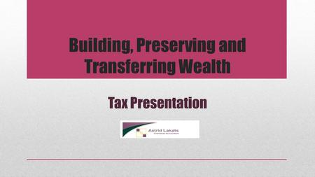 Building, Preserving and Transferring Wealth Tax Presentation.