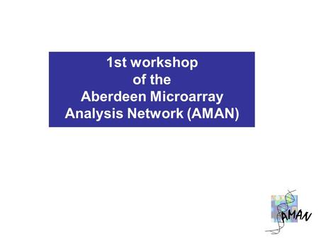 1st workshop of the Aberdeen Microarray Analysis Network (AMAN)