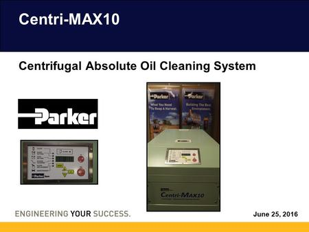 June 25, 2016 Centri-MAX10 Centrifugal Absolute Oil Cleaning System.
