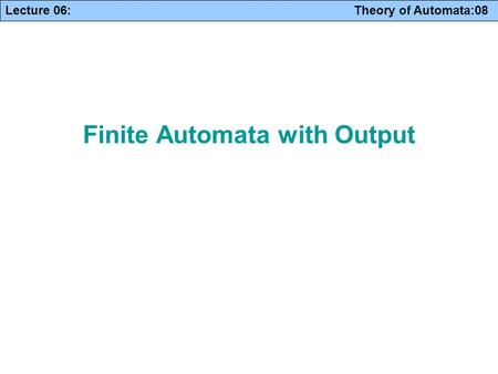 Lecture 06: Theory of Automata:08 Finite Automata with Output.
