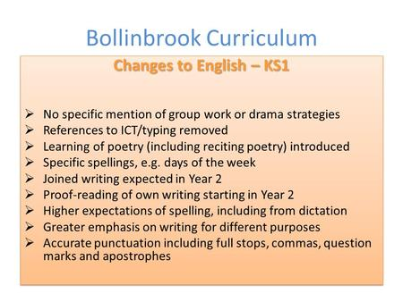 Bollinbrook Curriculum Changes to English – KS1  No specific mention of group work or drama strategies  References to ICT/typing removed  Learning of.