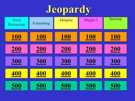 Jeopardy Word Processing Formatting MarginsMargin 2 Spacing 100 200 300 400 500.