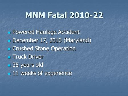 MNM Fatal 2010-22 Powered Haulage Accident Powered Haulage Accident December 17, 2010 (Maryland) December 17, 2010 (Maryland) Crushed Stone Operation Crushed.