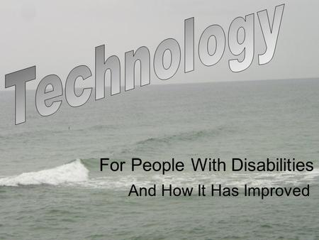 For People With Disabilities And How It Has Improved.