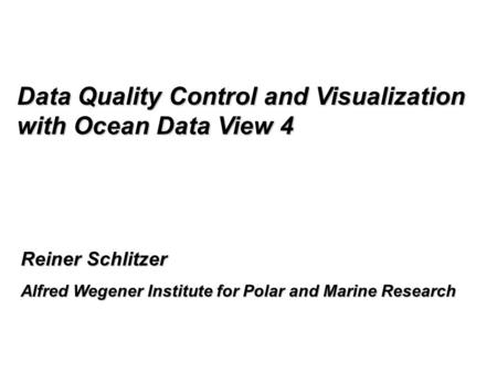 Reiner Schlitzer Alfred Wegener Institute for Polar and Marine Research Data Quality Control and Visualization with Ocean Data View 4.