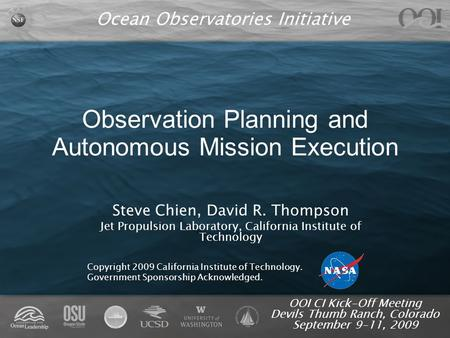 Ocean Observatories Initiative OOI CI Kick-Off Meeting Devils Thumb Ranch, Colorado September 9-11, 2009 Observation Planning and Autonomous Mission Execution.