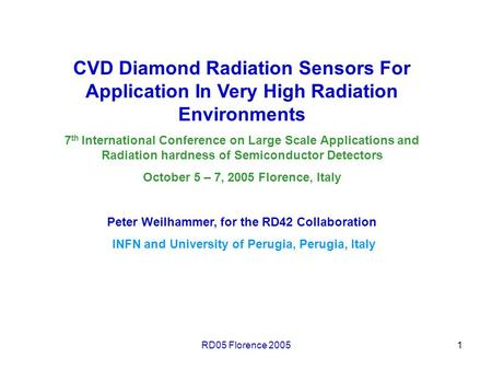 RD05 Florence 20051 CVD Diamond Radiation Sensors For Application In Very High Radiation Environments 7 th International Conference on Large Scale Applications.