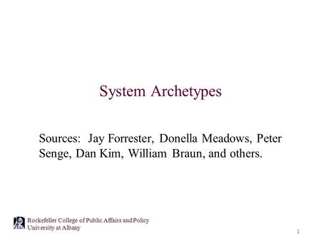 System Archetypes Sources: Jay Forrester, Donella Meadows, Peter Senge, Dan Kim, William Braun, and others.