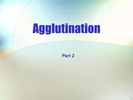 1 Agglutination Part 2. 2 Latex agglutination In latex agglutination procedures, Ag molecules can be bound to the surface of latex beads. If Ab is present.