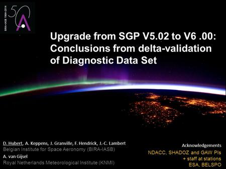 Upgrade from SGP V5.02 to V6.00: Conclusions from delta-validation of Diagnostic Data Set D. Hubert, A. Keppens, J. Granville, F. Hendrick, J.-C. Lambert.
