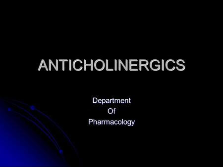 ANTICHOLINERGICS DepartmentOfPharmacology. ANTICHOLINERGICS Also called as Muscarinic receptor antagonists Parasympatholytics.