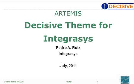 Decisive Themes, July, 2011 1 JL-1 ARTEMIS Decisive Theme for Integrasys Pedro A. Ruiz Integrasys July, 2011.