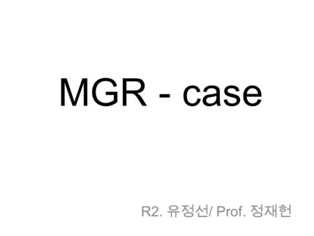 MGR - case R2. 유정선 / Prof. 정재헌. Case 1 12088643 송 O 섭 M/67 Adm date: 2011.06.21 Chief complaint Left neck mass o/s) 15 일전 Present illness 67/M, 2009.