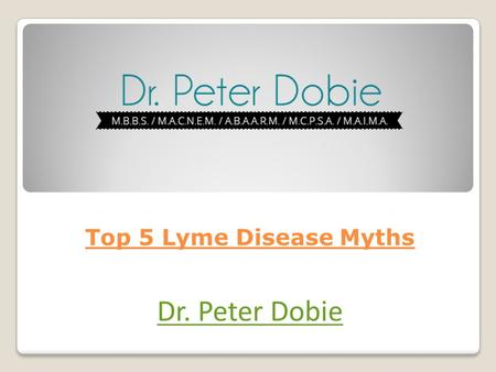 Top 5 Lyme Disease Myths Dr. Peter Dobie. There's no doubt that cases of Lyme disease are increasing every year in Australia. Unfortunately, there are.