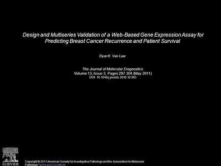 Design and Multiseries Validation of a Web-Based Gene Expression Assay for Predicting Breast Cancer Recurrence and Patient Survival Ryan K. Van Laar The.