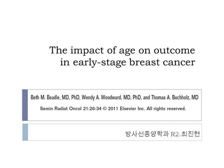 The impact of age on outcome in early-stage breast cancer 방사선종양학과 R2. 최진현.