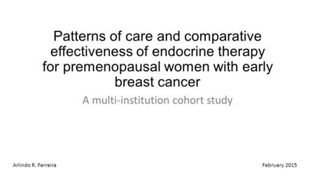 Patterns of care and comparative effectiveness of endocrine therapy for premenopausal women with early breast cancer A multi-institution cohort study February.