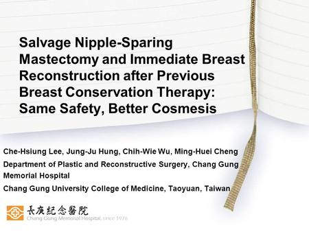 Salvage Nipple-Sparing Mastectomy and Immediate Breast Reconstruction after Previous Breast Conservation Therapy: Same Safety, Better Cosmesis Che-Hsiung.