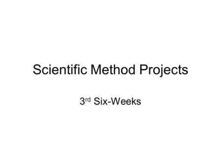 Scientific Method Projects 3 rd Six-Weeks. Resources: Resources: One of the most important things for a student to do is recognize the people and resources.