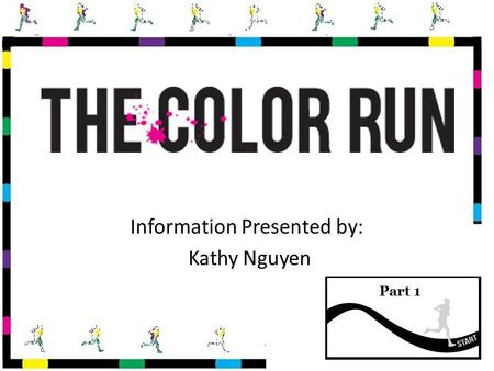 Information Presented by: Kathy Nguyen. Color Run Locations TEMPE, ARIZONA - January 26 2013 AUSTIN, TEXAS - February 2013 DALLAS, TEXAS - February.