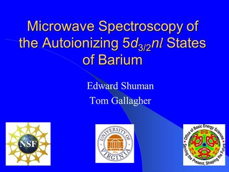 Microwave Spectroscopy of the Autoionizing 5d 3/2 n l States of Barium Edward Shuman Tom Gallagher.