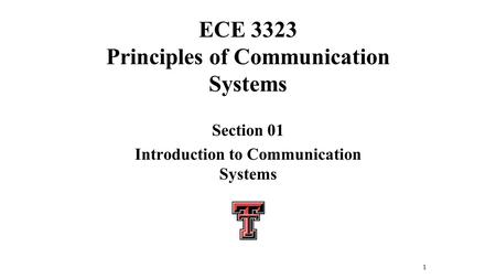 1 ECE 3323 Principles of Communication Systems Section 01 Introduction to Communication Systems.