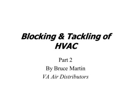 Blocking & Tackling of HVAC Part 2 By Bruce Martin VA Air Distributors.
