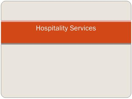 Hospitality Services. Definition of Service A service is an activity or series of activities of more or less intangible nature that normally, but not.